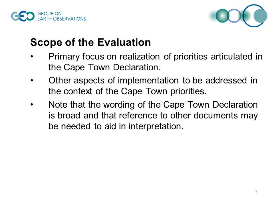 7 Scope of the Evaluation Primary focus on realization of priorities articulated in the Cape Town Declaration.