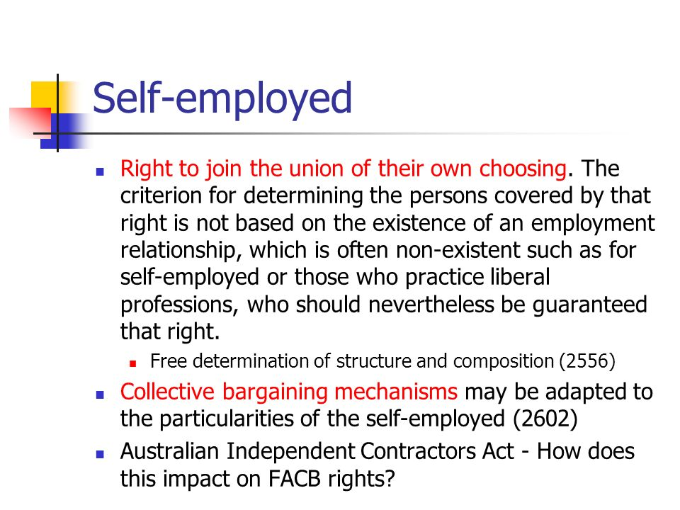 Self-employed Right to join the union of their own choosing.