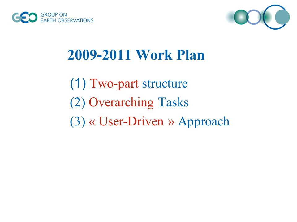 Work Plan (1) Two-part structure (2) Overarching Tasks (3) « User-Driven » Approach