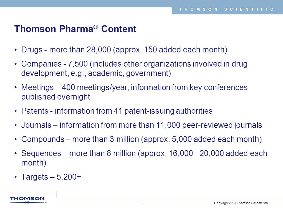 Copyright 2008 Thomson Corporation 2 T H O M S O N S C I E N T I F I C Thomson Pharma ® Content Drugs - more than 28,000 (approx.