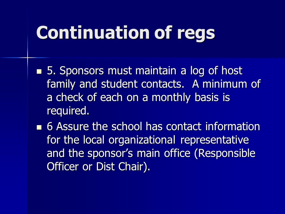 Continuation of regs 5. Sponsors must maintain a log of host family and student contacts.