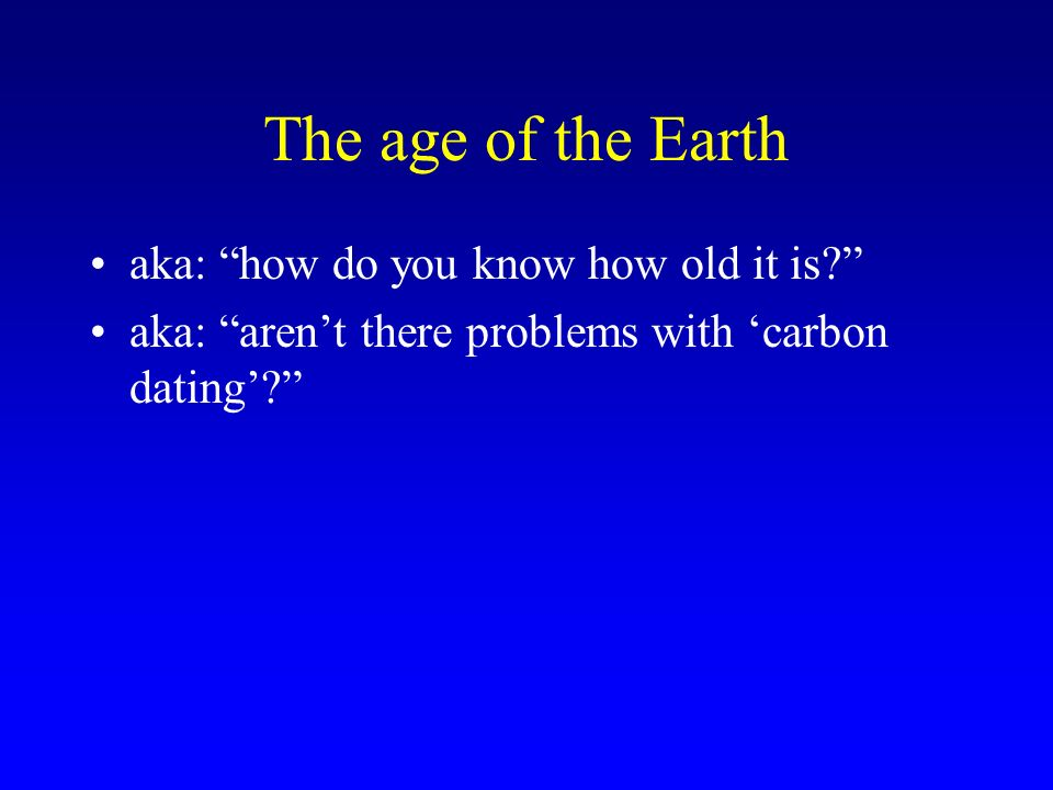 The age of the Earth aka: how do you know how old it is.