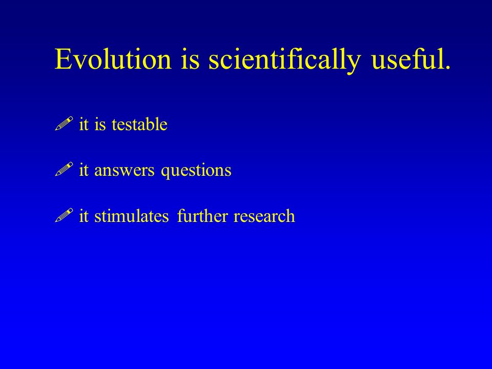 Evolution is scientifically useful. it is testable .