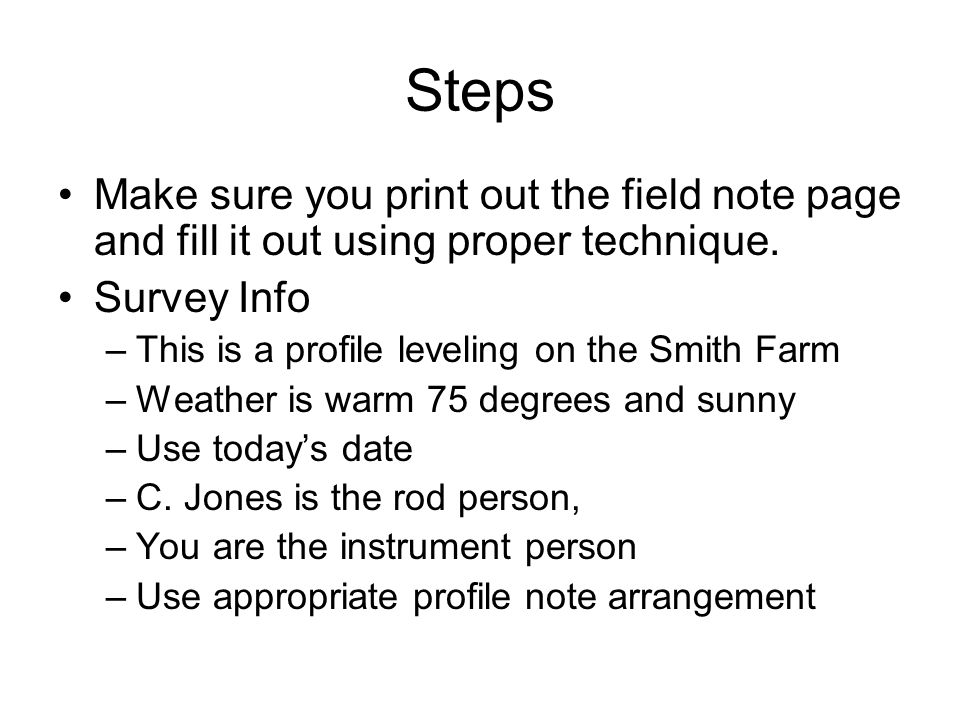 Steps Make sure you print out the field note page and fill it out using proper technique.