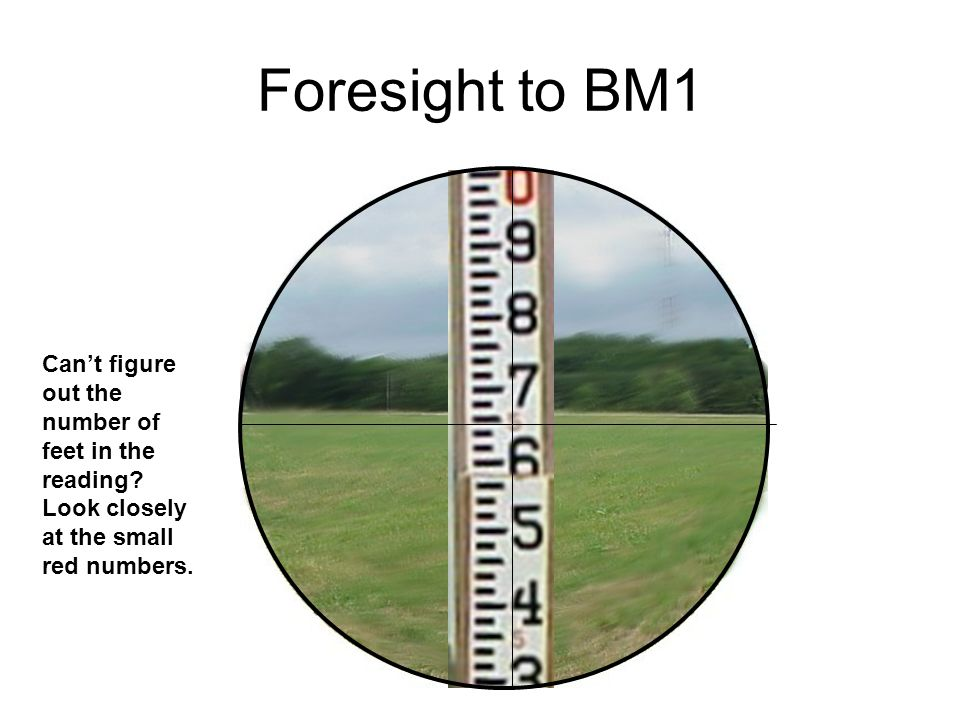 Foresight to BM1 Cant figure out the number of feet in the reading.