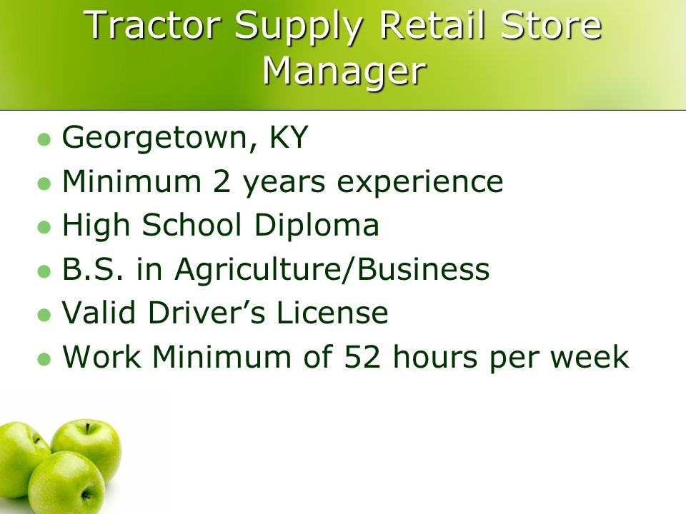 Tractor Supply Retail Store Manager Georgetown, KY Minimum 2 years experience High School Diploma B.S.