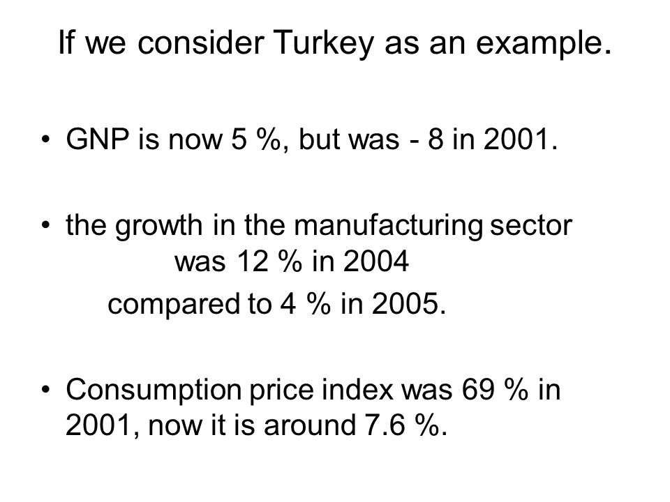 If we consider Turkey as an example. GNP is now 5 %, but was - 8 in 2001.