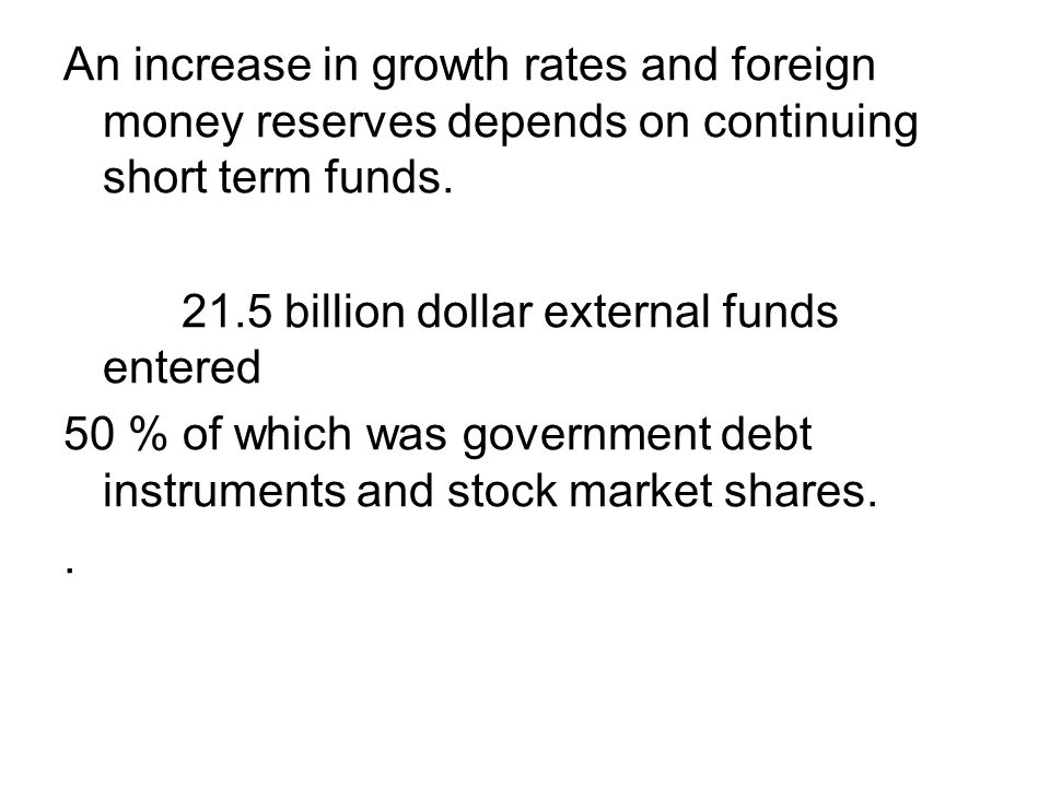 An increase in growth rates and foreign money reserves depends on continuing short term funds.