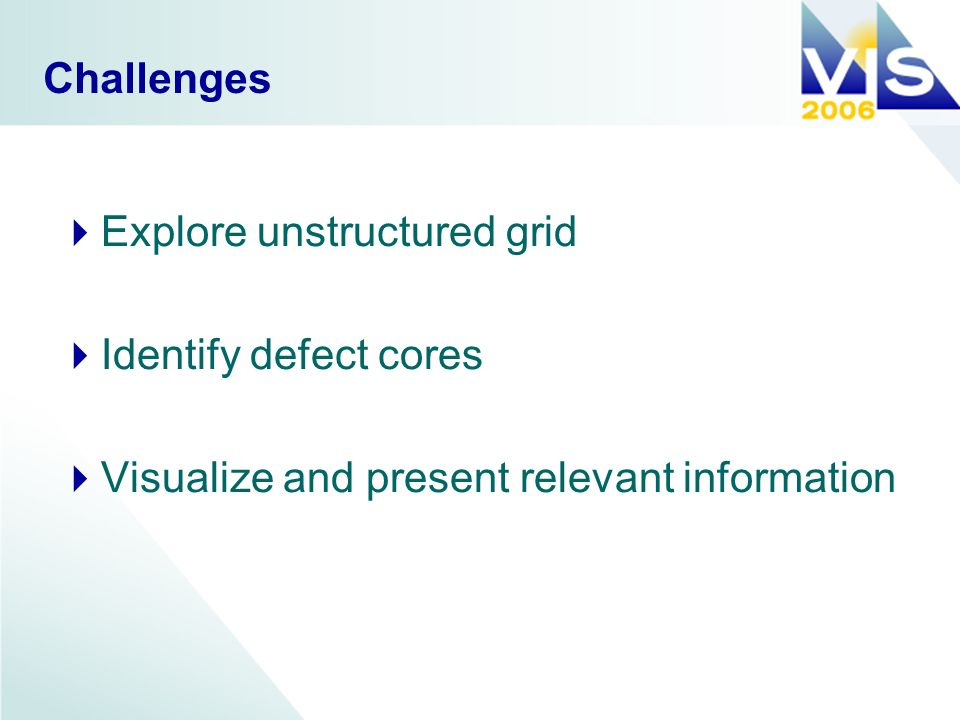 Challenges Explore unstructured grid Identify defect cores Visualize and present relevant information