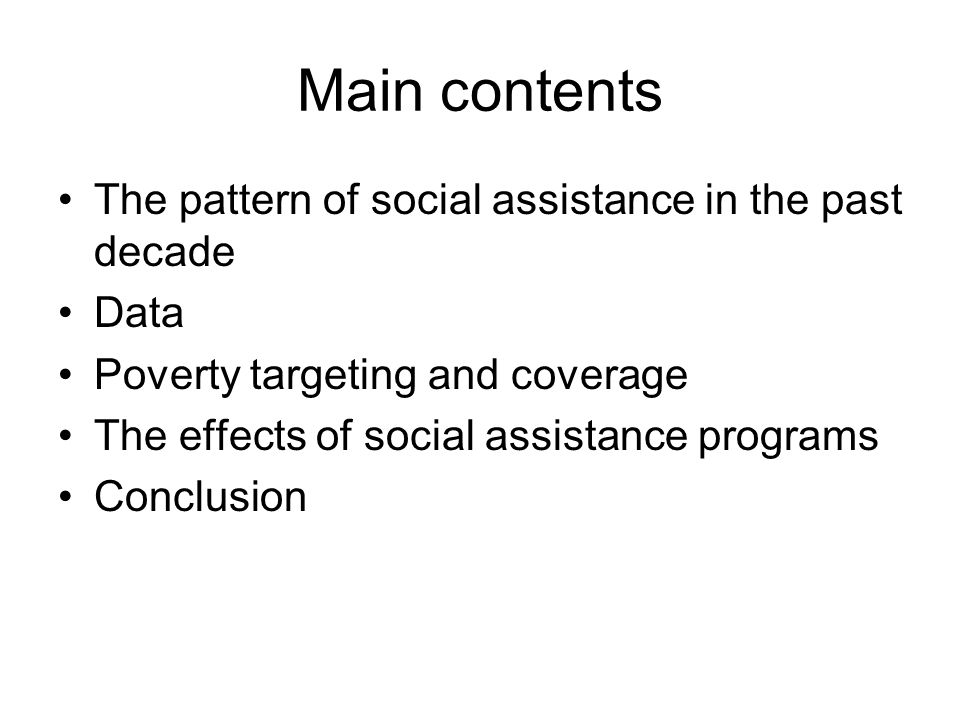 Main contents The pattern of social assistance in the past decade Data Poverty targeting and coverage The effects of social assistance programs Conclusion