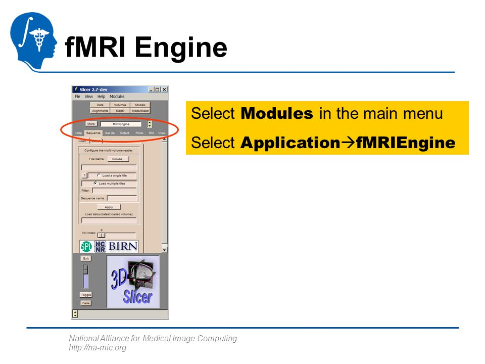 National Alliance for Medical Image Computing http://na-mic.org Select Modules in the main menu Select Application fMRIEngine fMRI Engine