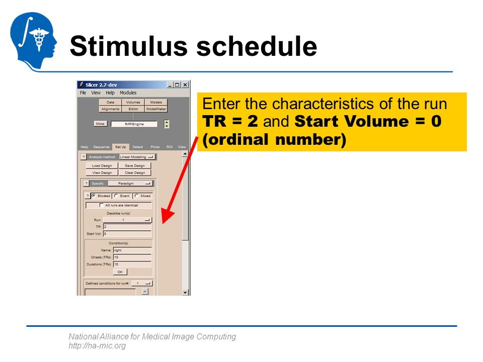 National Alliance for Medical Image Computing http://na-mic.org Stimulus schedule Enter the characteristics of the run TR = 2 and Start Volume = 0 (ordinal number)