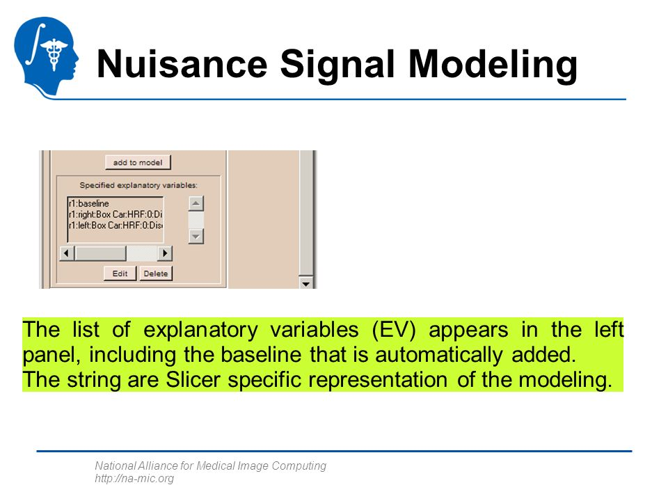 National Alliance for Medical Image Computing http://na-mic.org Nuisance Signal Modeling The list of explanatory variables (EV) appears in the left panel, including the baseline that is automatically added.