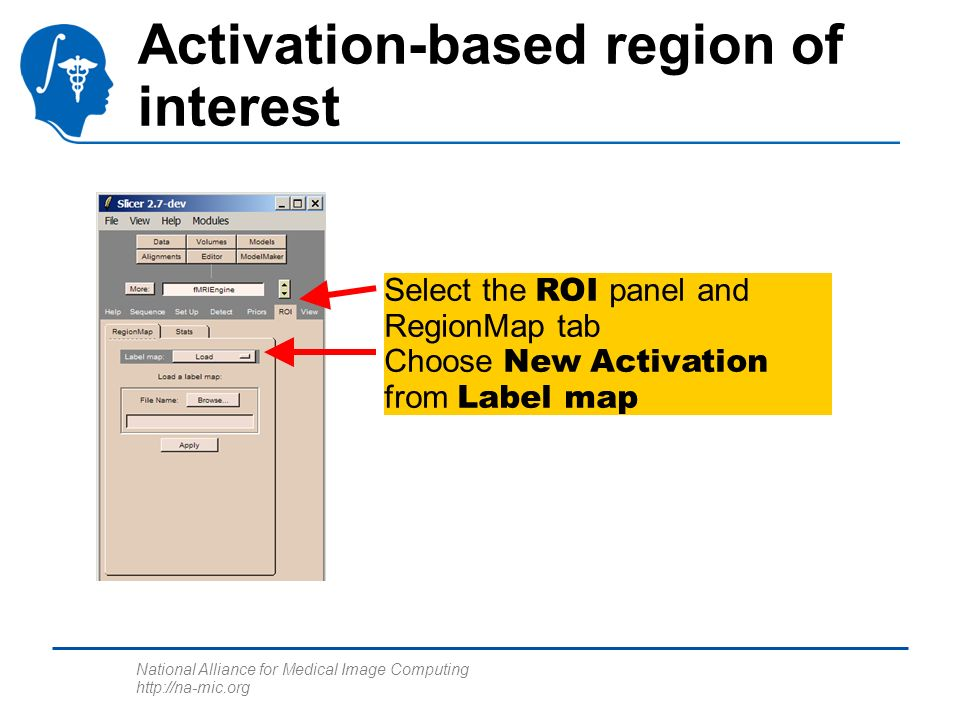 National Alliance for Medical Image Computing http://na-mic.org Activation-based region of interest Select the ROI panel and RegionMap tab Choose New Activation from Label map
