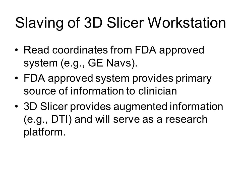 Slaving of 3D Slicer Workstation Read coordinates from FDA approved system (e.g., GE Navs).