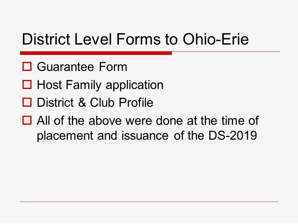 District Level Forms to Ohio-Erie Guarantee Form Host Family application District & Club Profile All of the above were done at the time of placement and issuance of the DS-2019