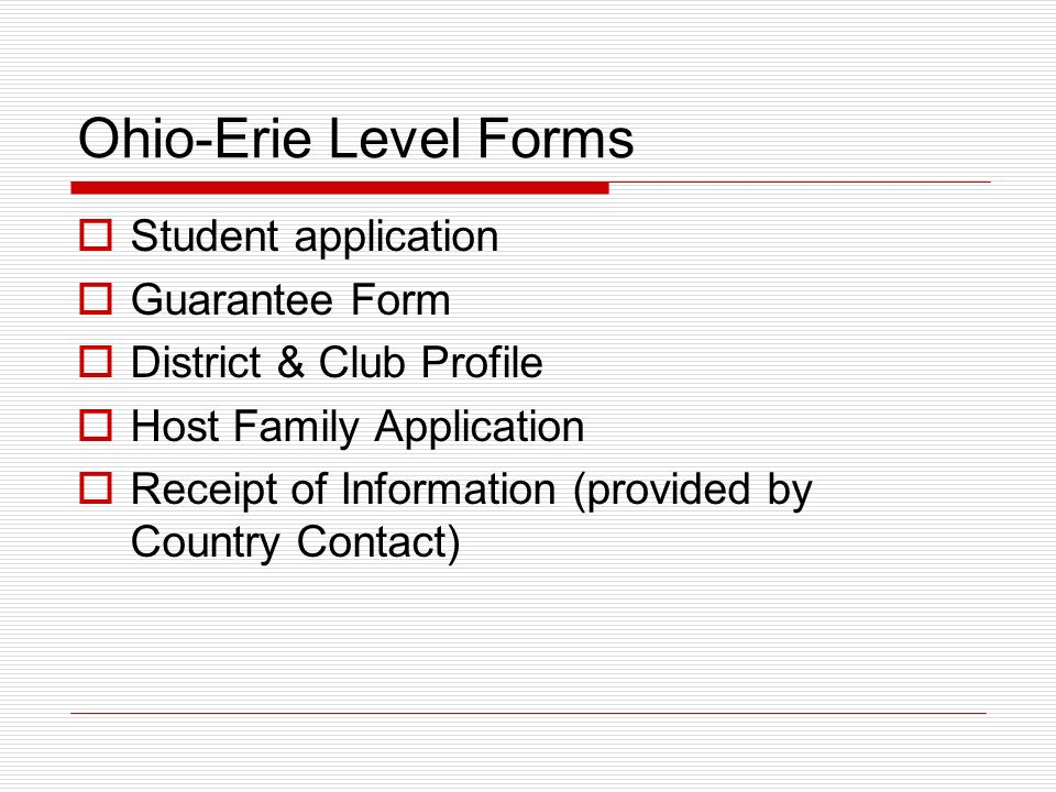 Ohio-Erie Level Forms Student application Guarantee Form District & Club Profile Host Family Application Receipt of Information (provided by Country Contact)