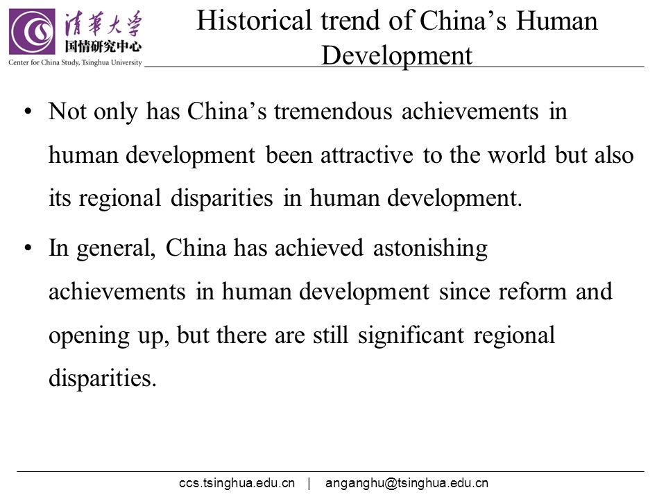 ccs.tsinghua.edu.cn | anganghu@tsinghua.edu.cn Historical trend of Chinas Human Development Not only has Chinas tremendous achievements in human development been attractive to the world but also its regional disparities in human development.