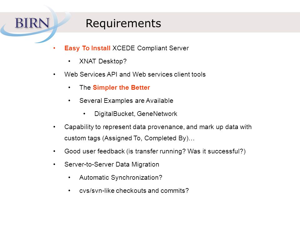 Requirements Easy To Install XCEDE Compliant Server XNAT Desktop.