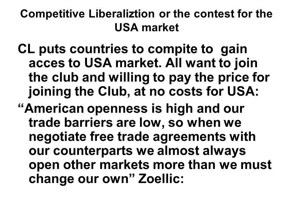 Competitive Liberaliztion or the contest for the USA market CL puts countries to compite to gain acces to USA market.