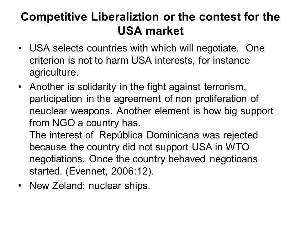 Competitive Liberaliztion or the contest for the USA market USA selects countries with which will negotiate.