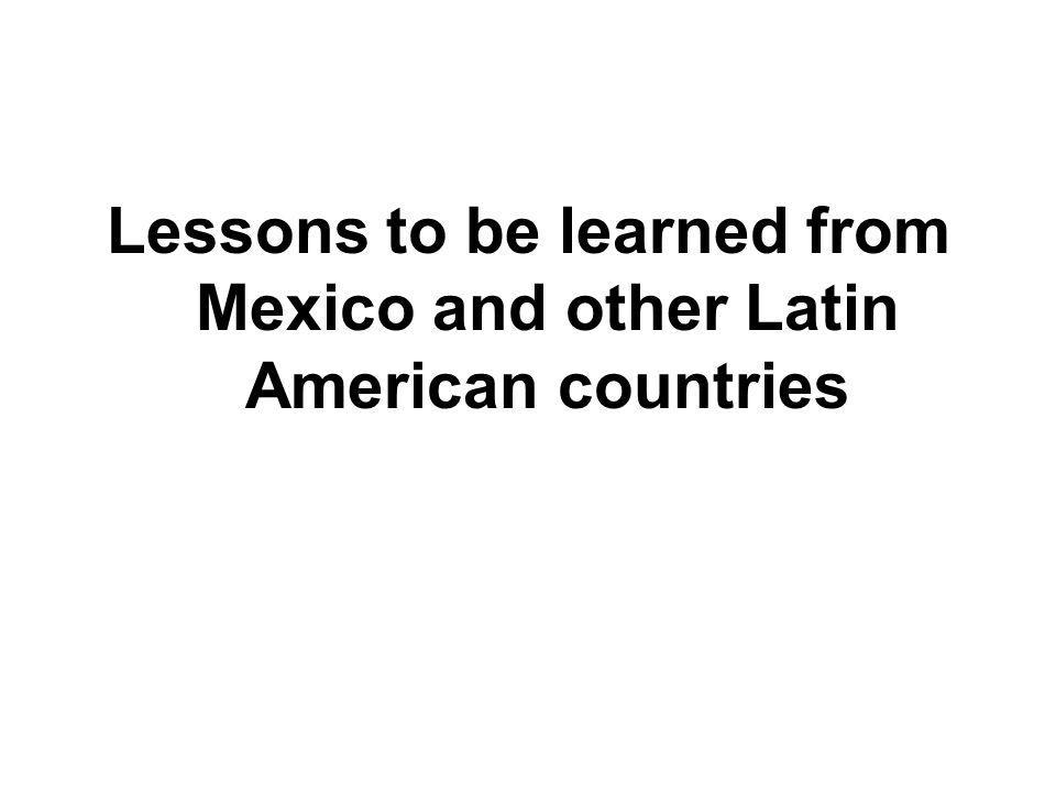 Lessons to be learned from Mexico and other Latin American countries