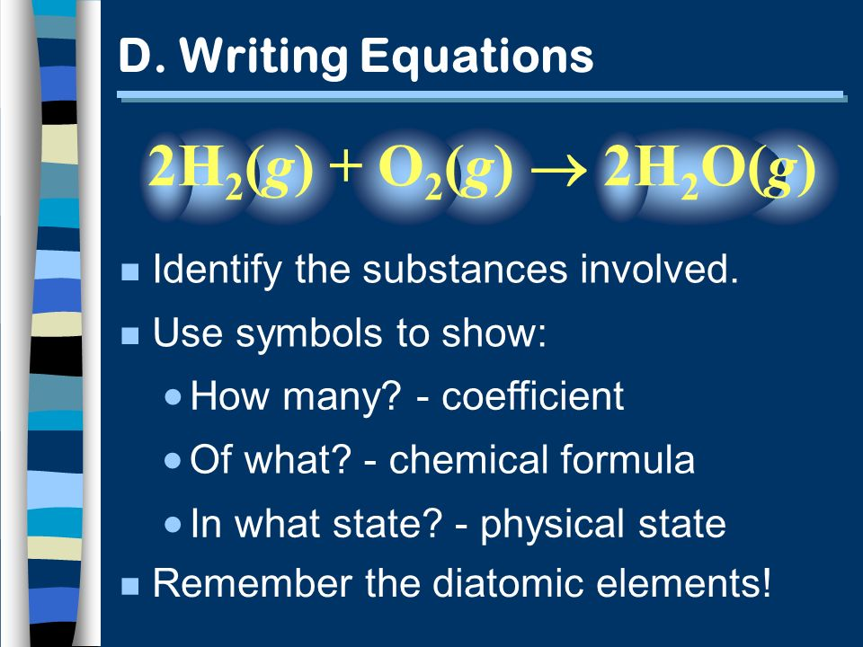 D. Writing Equations n Identify the substances involved.