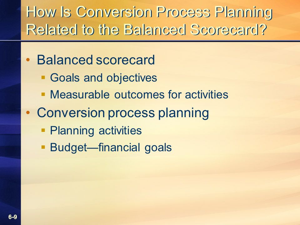 6-9 How Is Conversion Process Planning Related to the Balanced Scorecard.