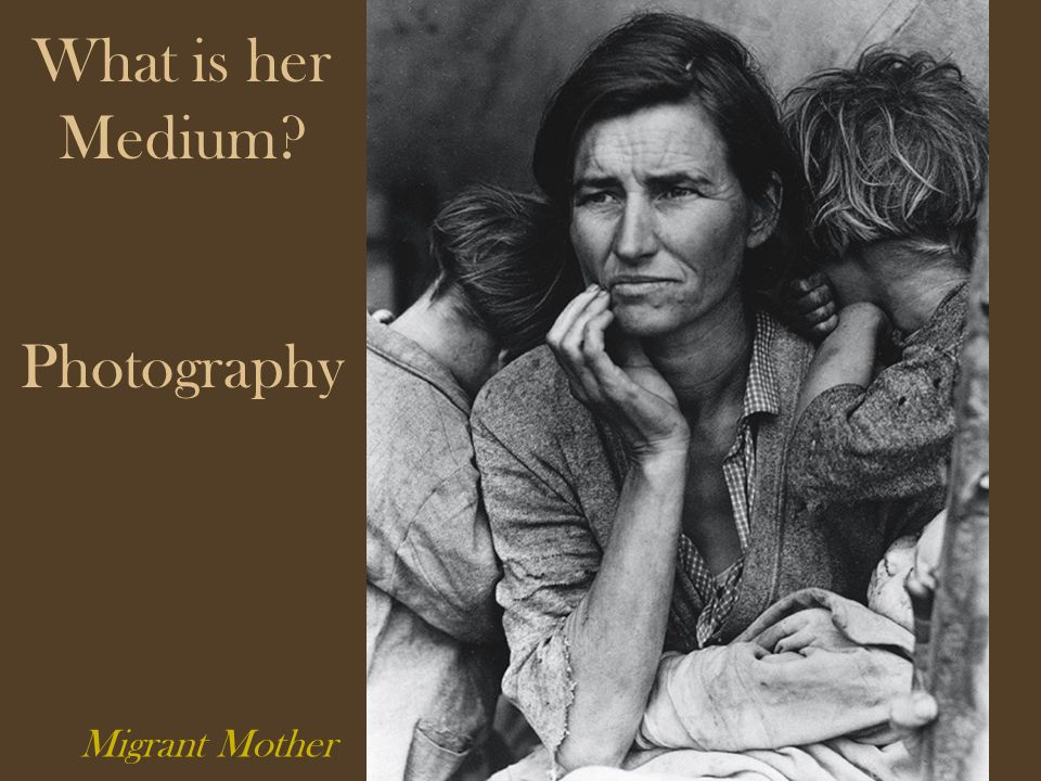 Migrant Mother What is her Medium Photography