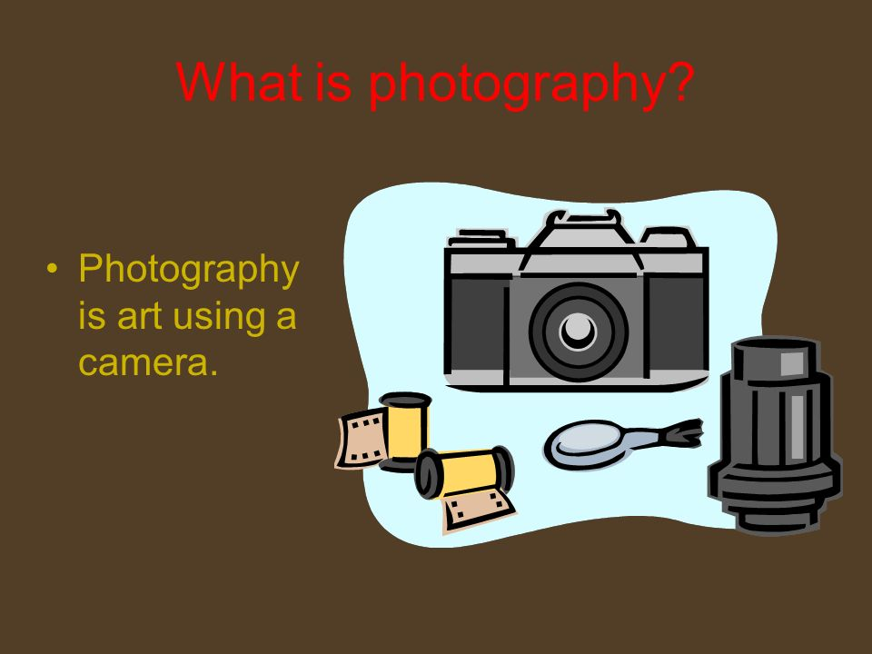 What is photography Photography is art using a camera.