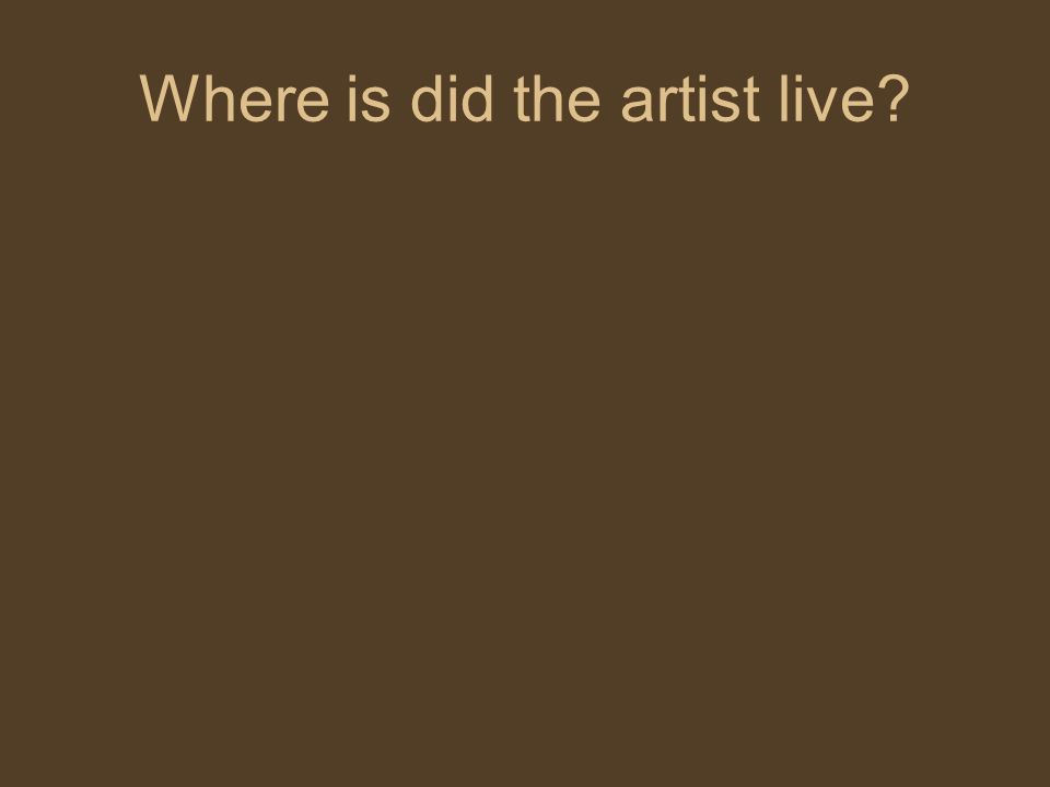 Where is did the artist live