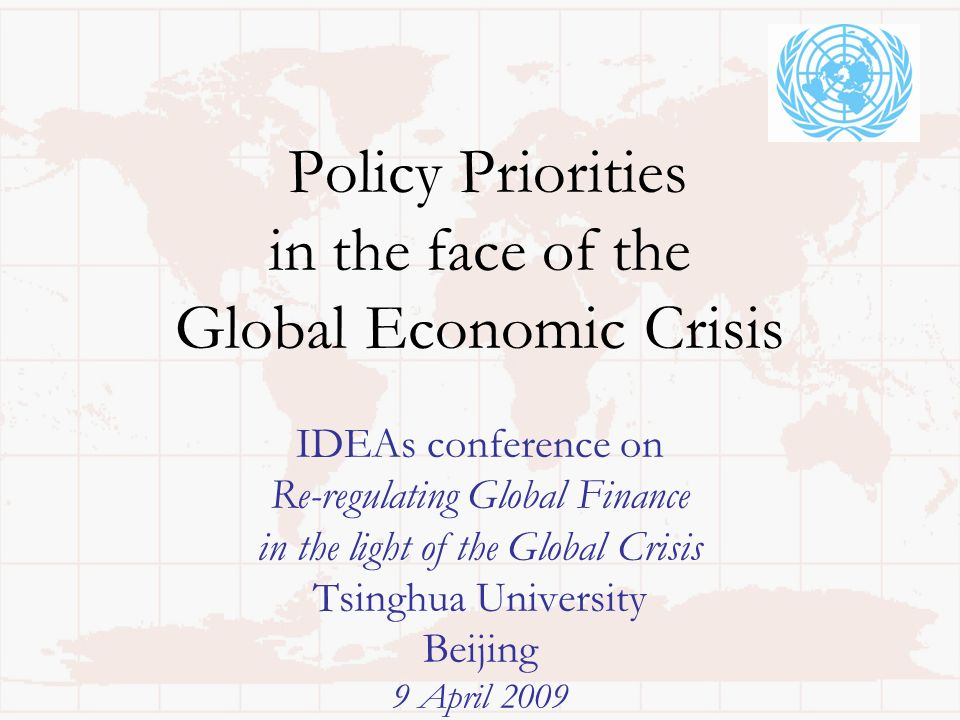 Policy Priorities in the face of the Global Economic Crisis IDEAs conference on Re-regulating Global Finance in the light of the Global Crisis Tsinghua University Beijing 9 April 2009