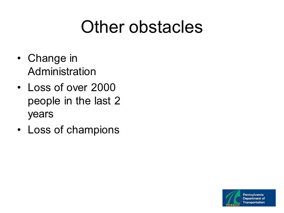 Other obstacles Change in Administration Loss of over 2000 people in the last 2 years Loss of champions
