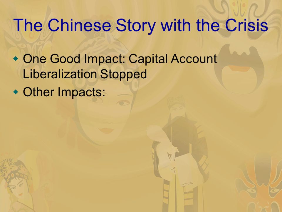 The Chinese Story with the Crisis One Good Impact: Capital Account Liberalization Stopped Other Impacts: