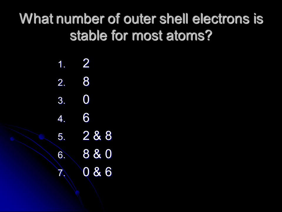 What number of outer shell electrons is stable for most atoms.