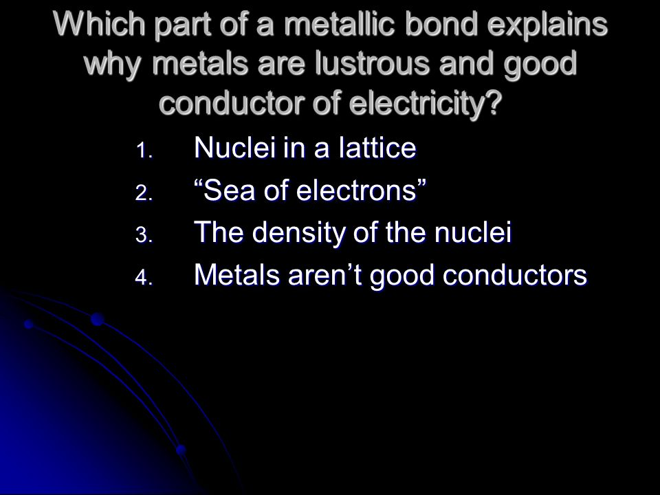 Which part of a metallic bond explains why metals are lustrous and good conductor of electricity.