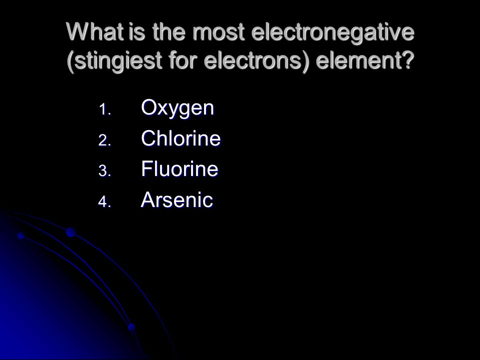 What is the most electronegative (stingiest for electrons) element.