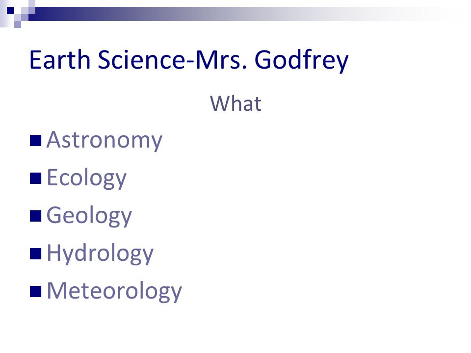 Earth Science-Mrs. Godfrey What Astronomy Ecology Geology Hydrology Meteorology