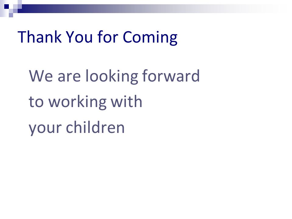 Thank You for Coming We are looking forward to working with your children