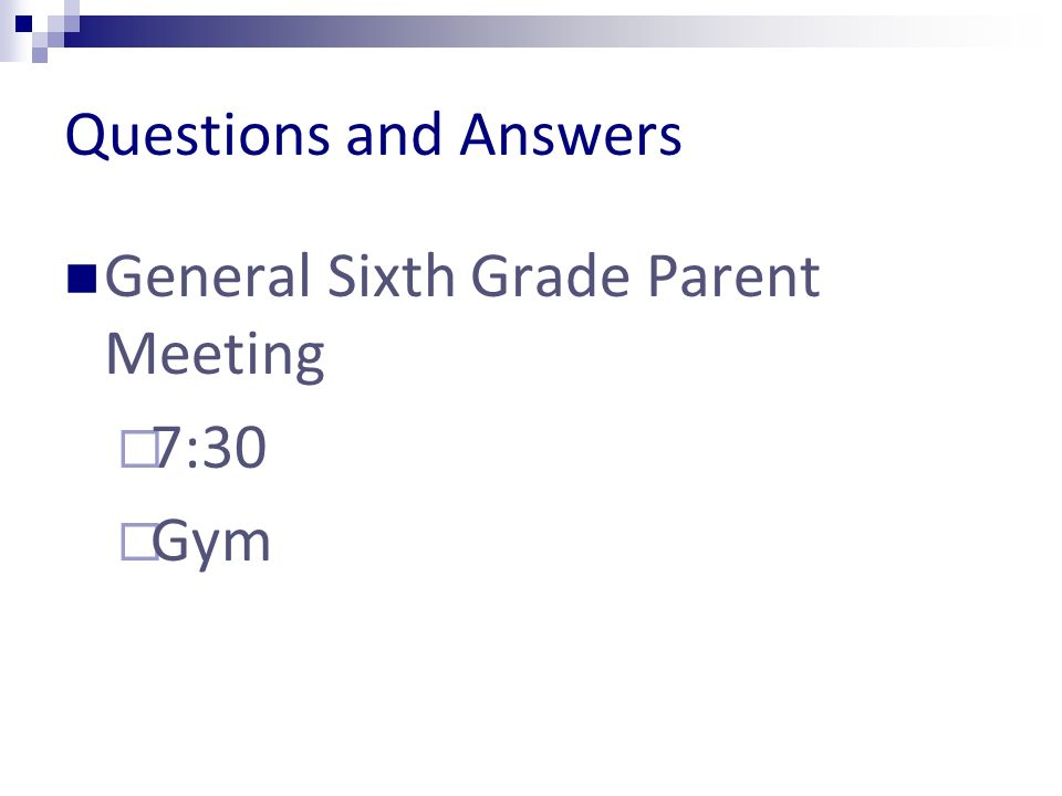 Questions and Answers General Sixth Grade Parent Meeting 7:30 Gym