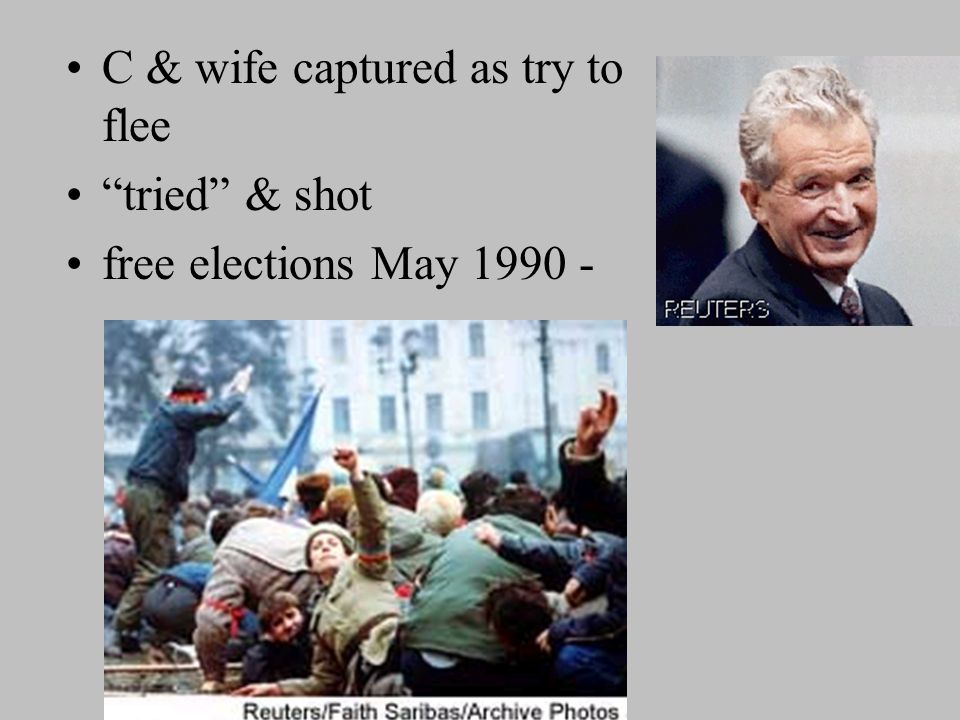 Romania Most repressive and isolated Ceausescu - cult of personality; nepotism C.
