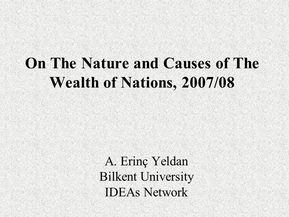 On The Nature and Causes of The Wealth of Nations, 2007/08 A.