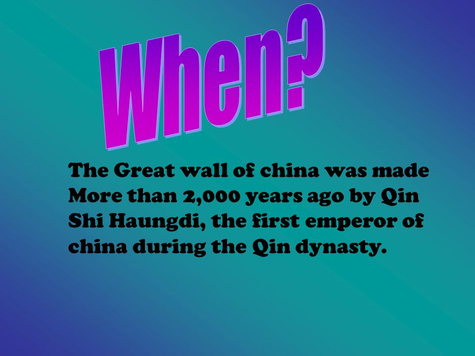 The Great wall of china was made More than 2,000 years ago by Qin Shi Haungdi, the first emperor of china during the Qin dynasty.