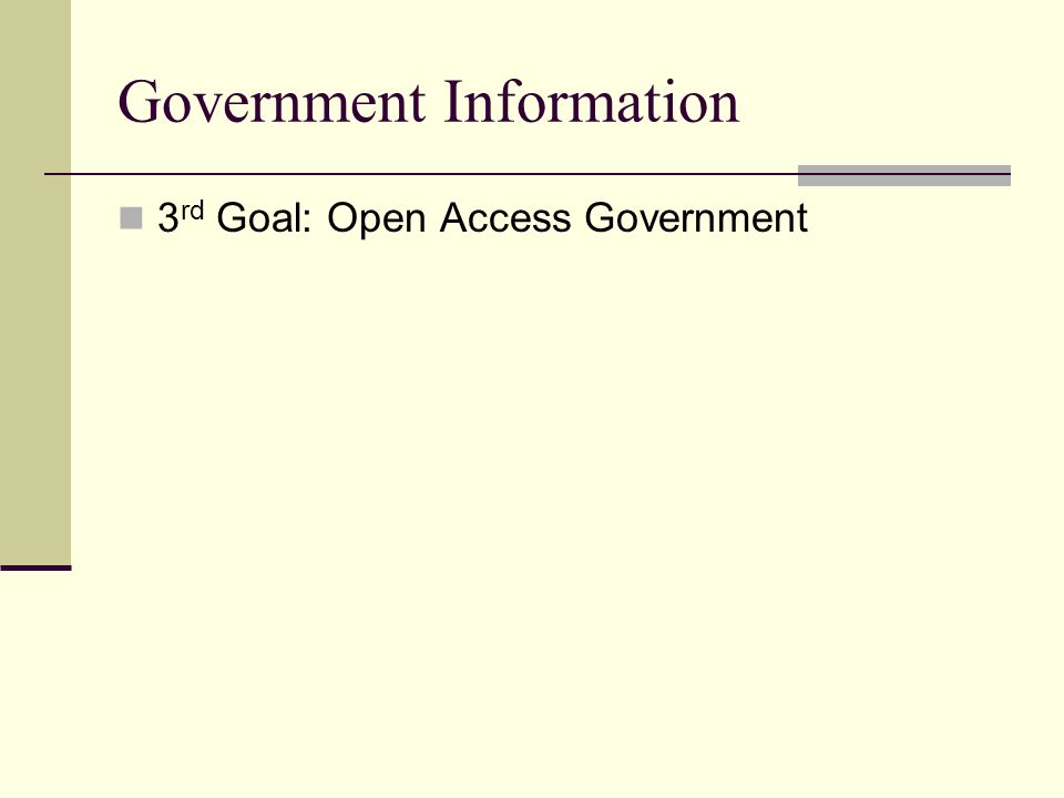 Government Information 3 rd Goal: Open Access Government