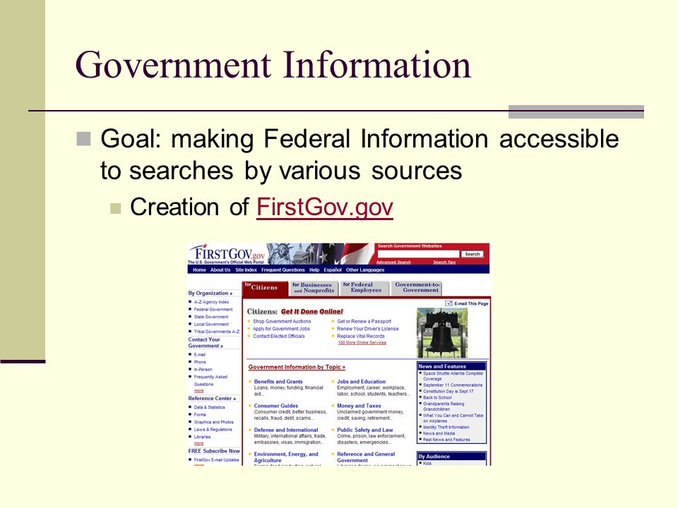 Government Information Goal: making Federal Information accessible to searches by various sources Creation of FirstGov.govFirstGov.gov