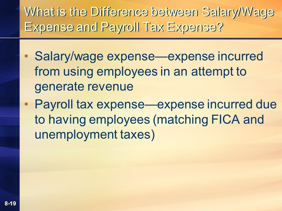8-19 What is the Difference between Salary/Wage Expense and Payroll Tax Expense.