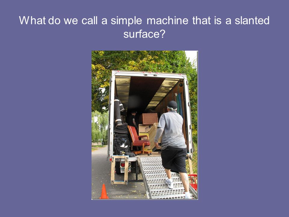 What do we call a simple machine that is a slanted surface