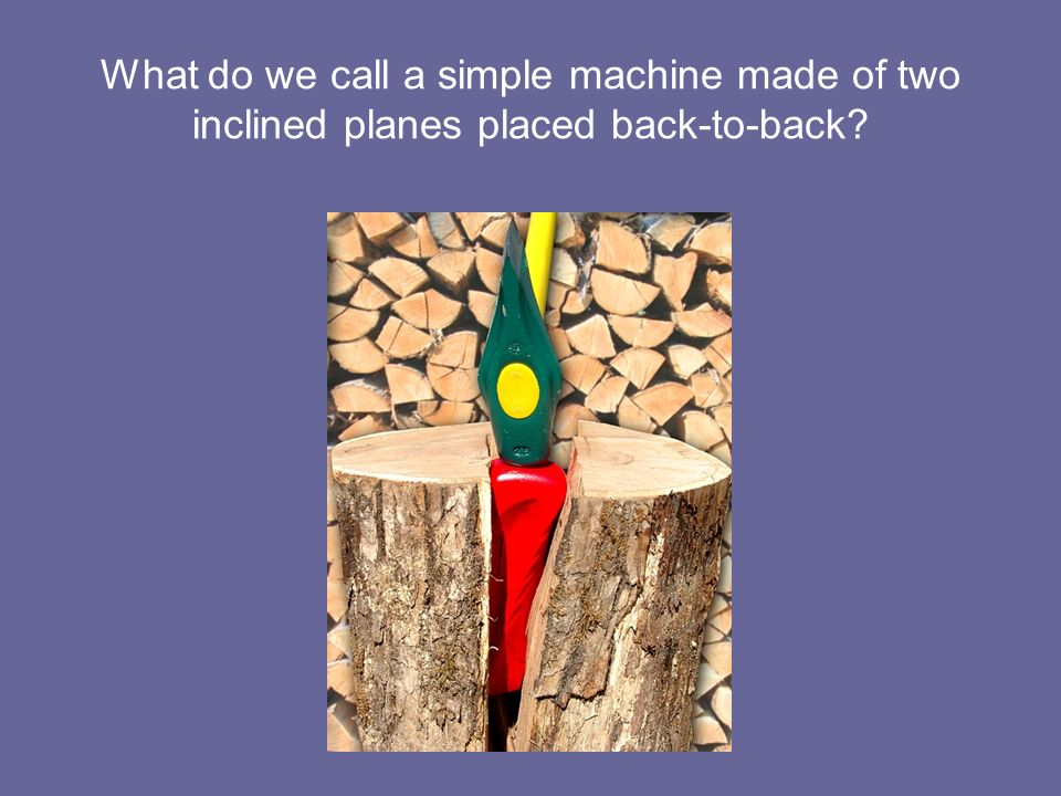 What do we call a simple machine made of two inclined planes placed back-to-back