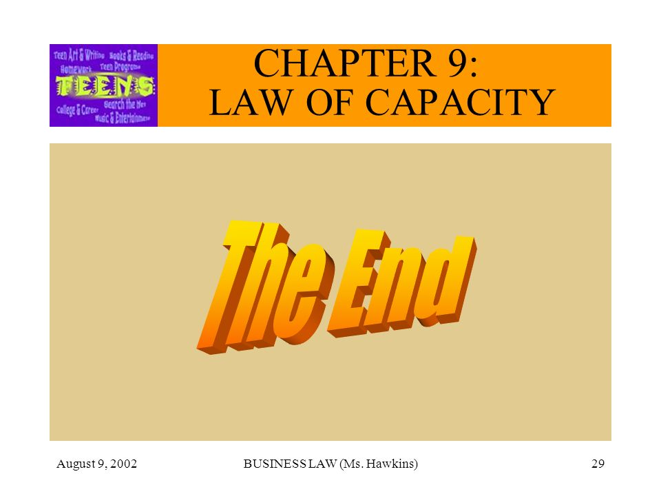 August 9, 2002BUSINESS LAW (Ms. Hawkins)29 CHAPTER 9: LAW OF CAPACITY