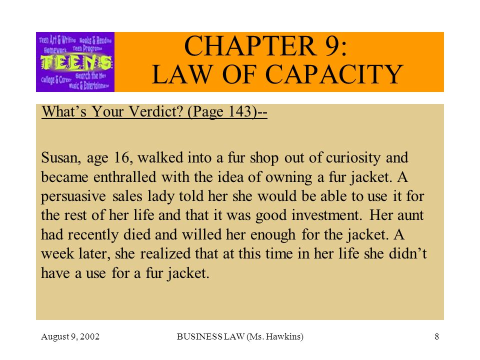 August 9, 2002BUSINESS LAW (Ms. Hawkins)8 CHAPTER 9: LAW OF CAPACITY Whats Your Verdict.